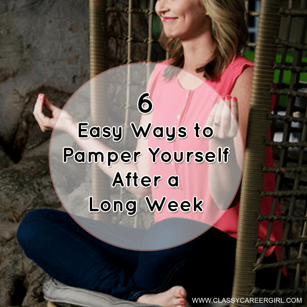 6 Easy Ways to Pamper Yourself After a Long Week