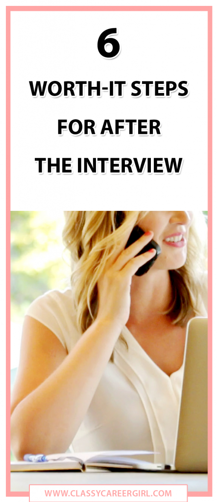 6 Worth-It Steps For After the Interview
