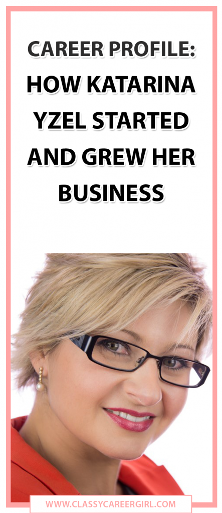 Career Profile - How Katarina Yzel Started and Grew Her Business