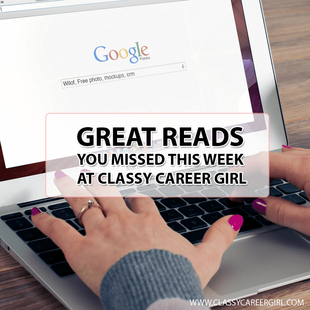 Great Reads You Missed This Week at Classy Career Girl