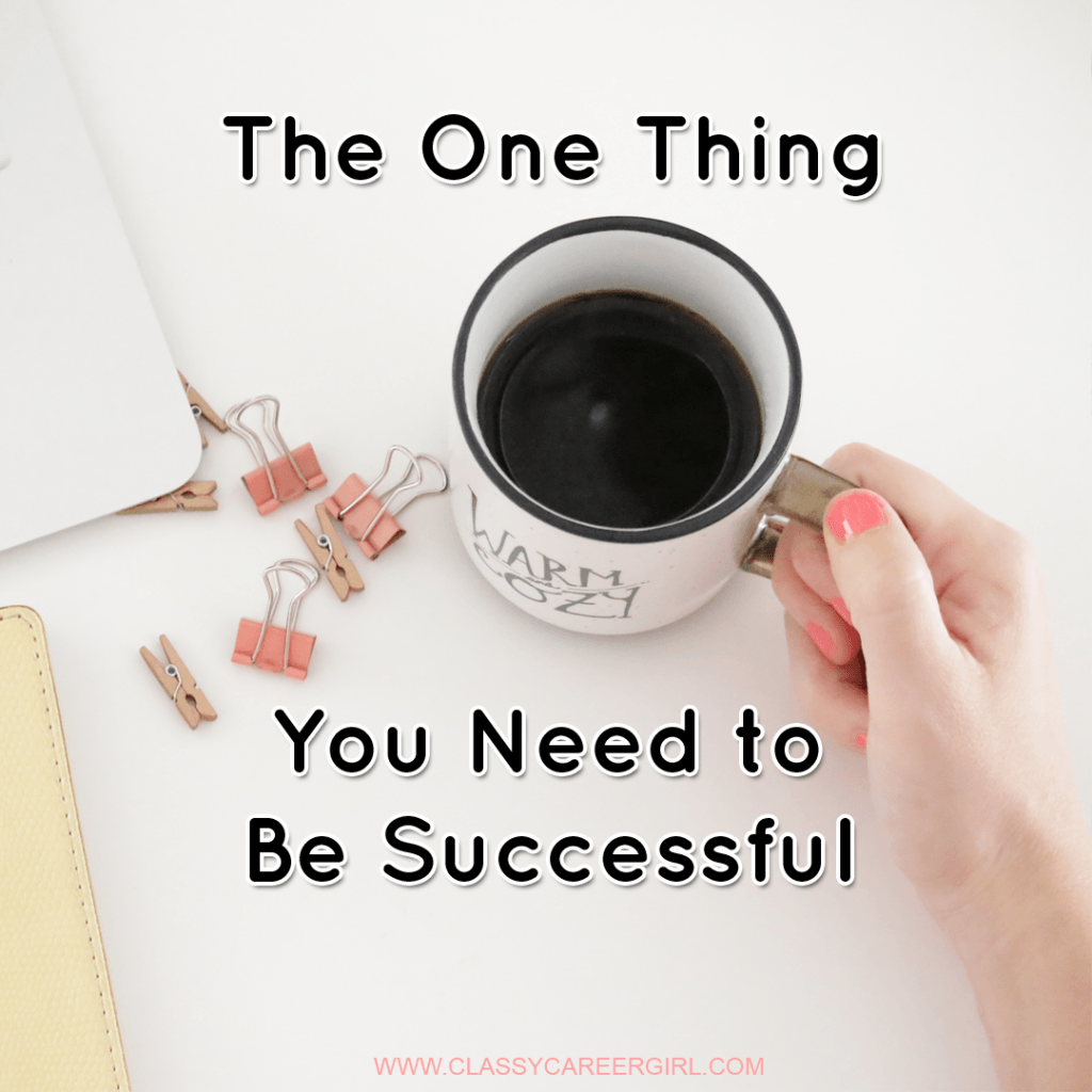 The One Thing You Need to Be Successful