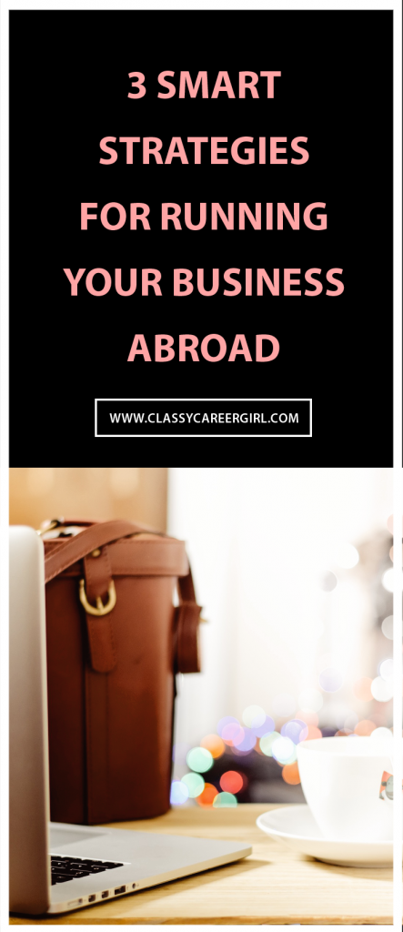 3 Smart Strategies For Running Your Business Abroad