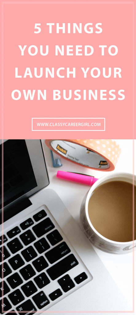 5 Things You Need To Launch Your Own Business