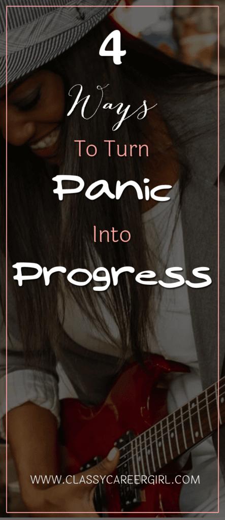 4 Ways To Turn Panic Into Progress