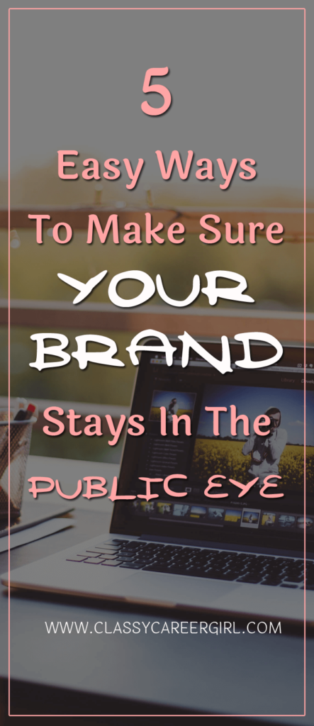 5 Easy Ways To Make Sure Your Brand Stays In The Public Eye