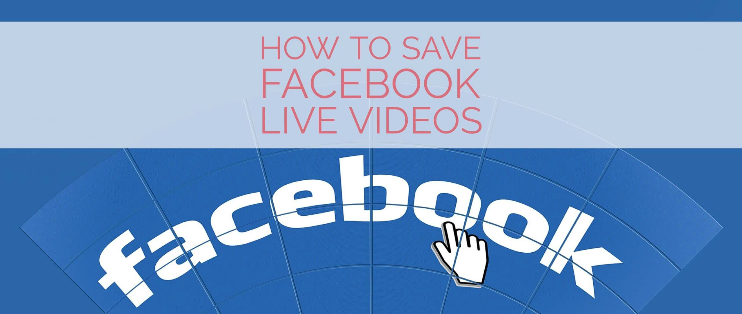 How to Save Facebook Live Videos (and Good-Bye Webinars