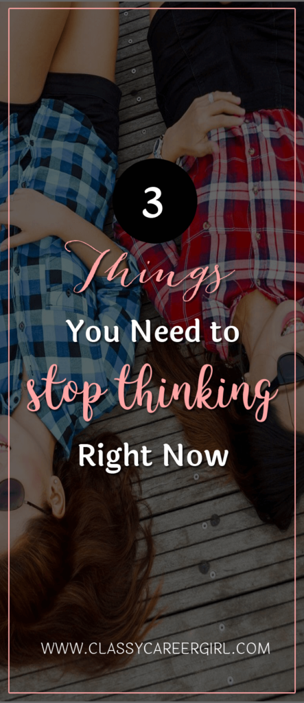 3 Things You Need to Stop Thinking Right Now