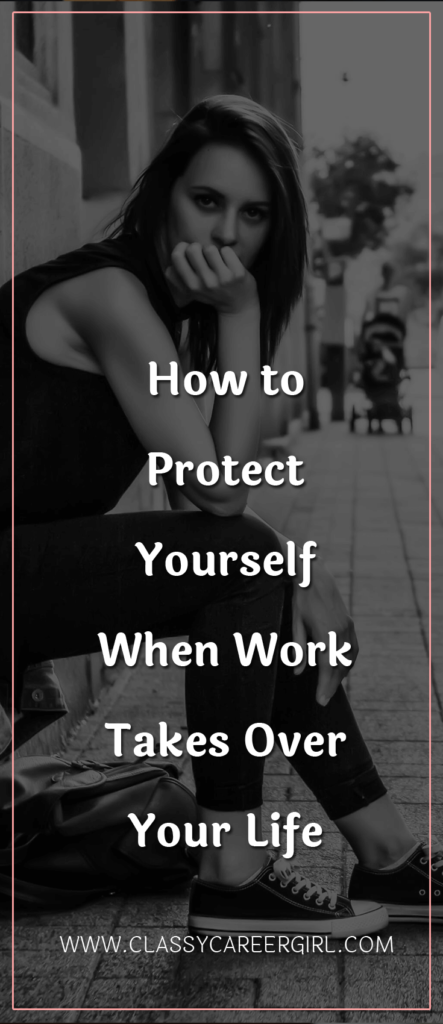 How to Protect Yourself When Work Takes Over Your Life