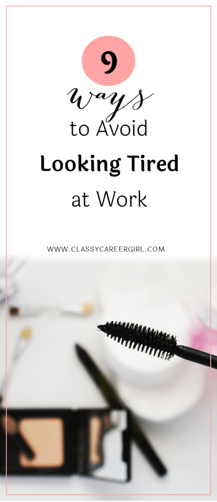 9 Ways to Avoid Looking Tired at Work