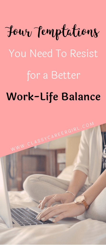 Four Temptations You Need To Resist for a Better Work-Life Balance