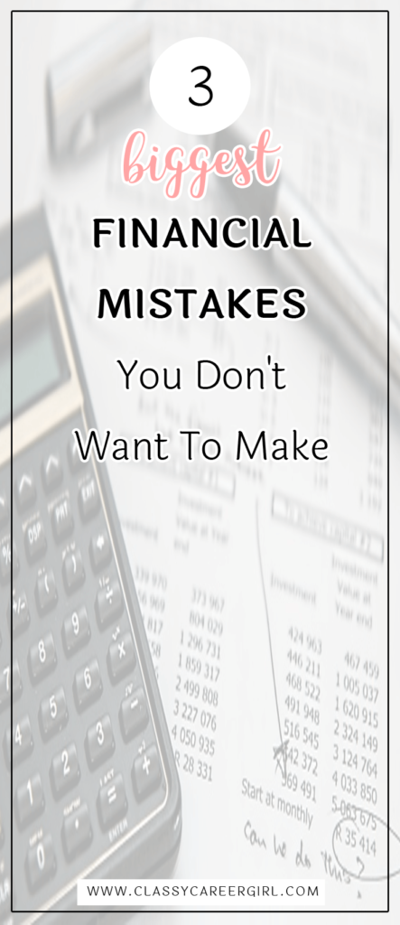 3 Biggest Financial Mistakes You Don't Want To Make