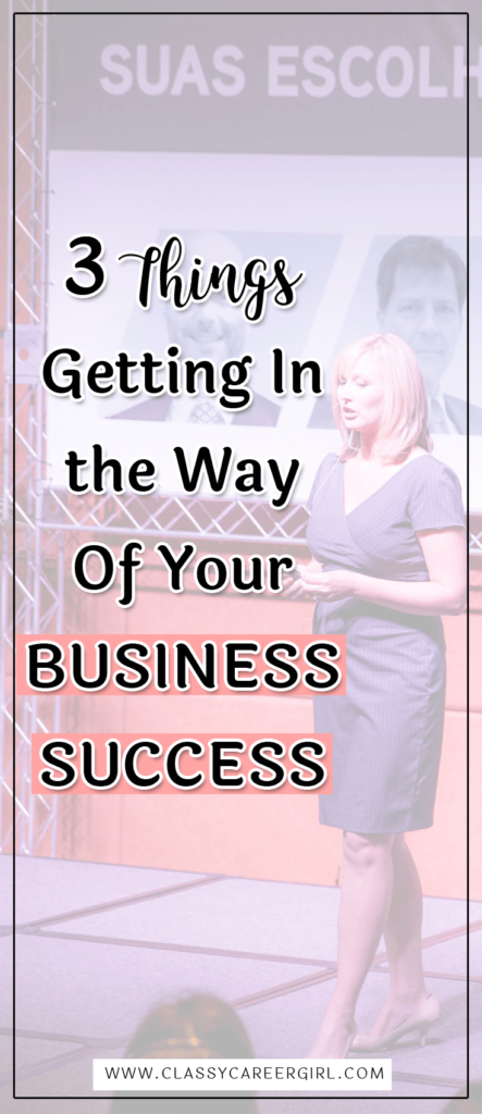 3 things getting in the way of your business success