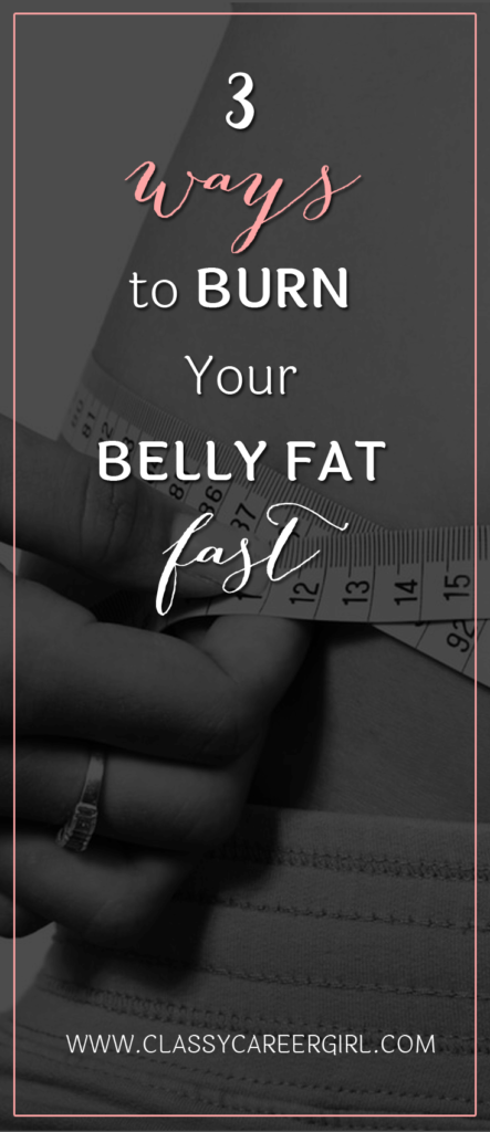 3 Ways to Burn Your Belly Fat Fast - Classy Career Girl