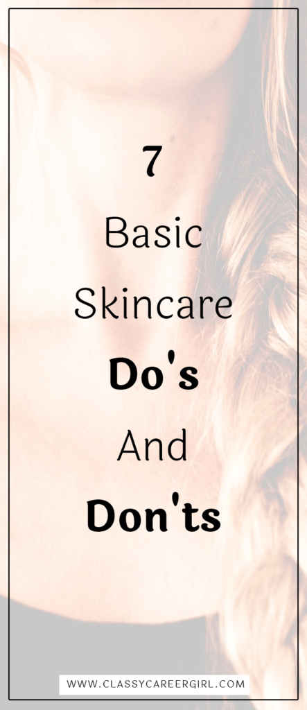 7 Basic Skincare Do's And Don'ts