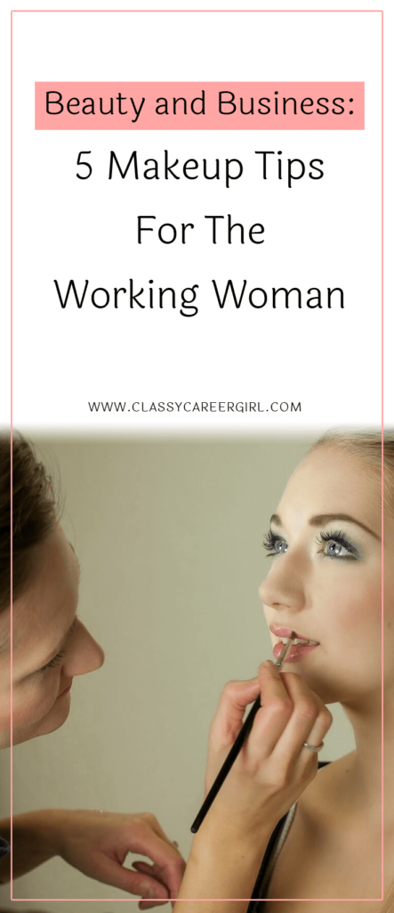 Beauty and Business - 5 Makeup Tips For The Working Woman