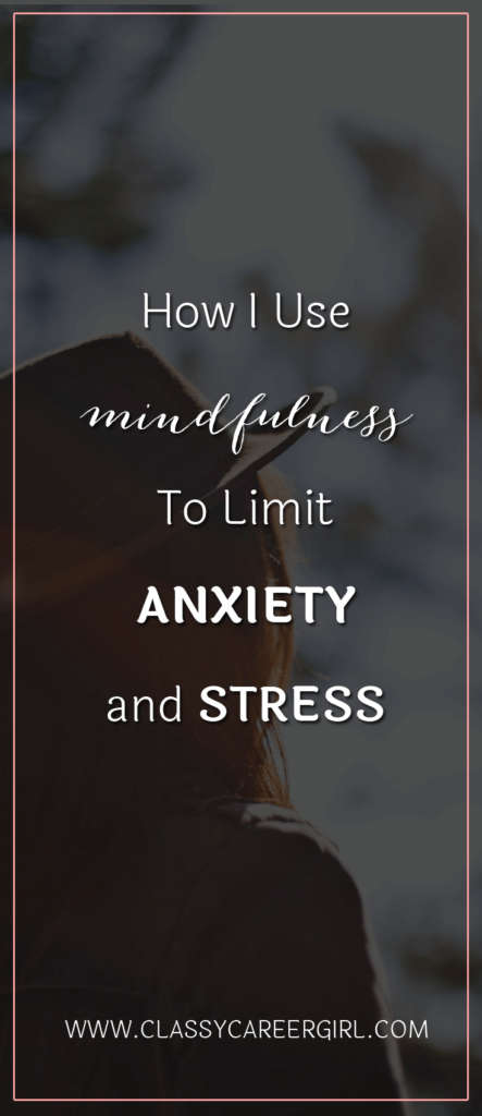 How I Use Mindfulness To Limit Anxiety and Stress