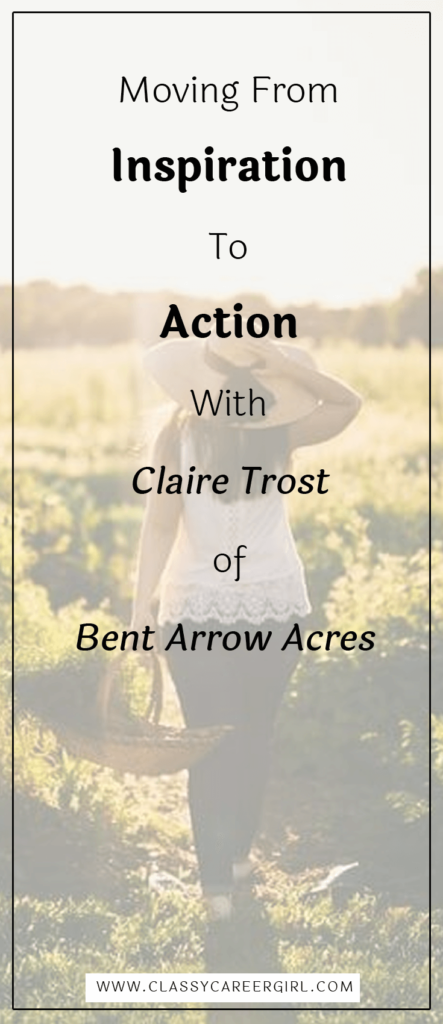 Moving From Inspiration To Action With Claire Trost of Bent Arrow Acres