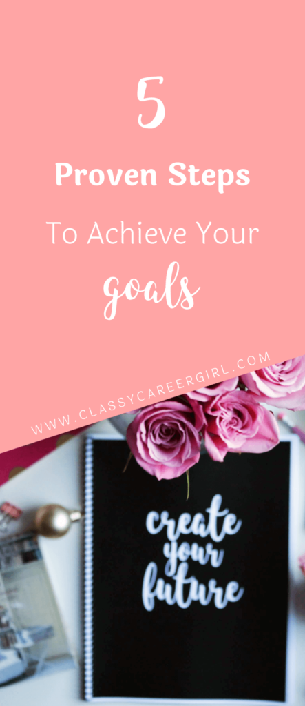 5 Proven Steps To Achieve Your Goals