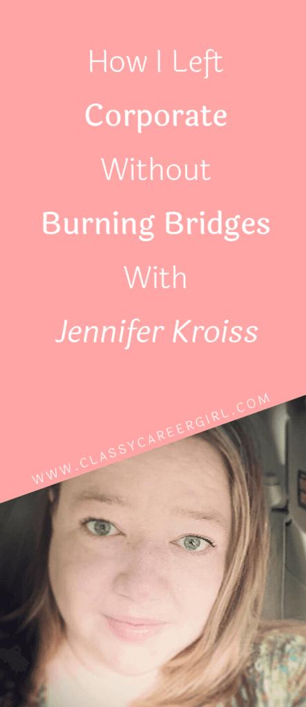 How I Left Corporate Without Burning Bridges With Jennifer Kroiss
