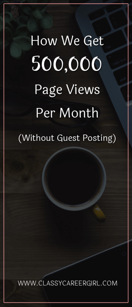 How We Get 500,000 Page Views Per Month (Without Guest Posting)