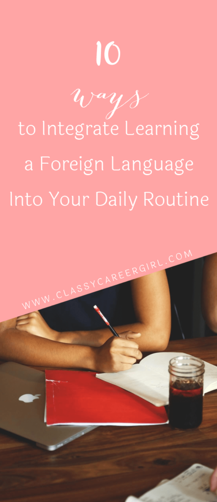 10 Ways to Integrate Learning a Foreign Language Into Your Daily Routine