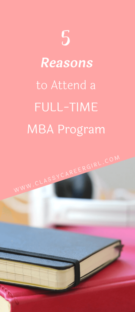 5 Reasons to Attend a Full-Time MBA Program