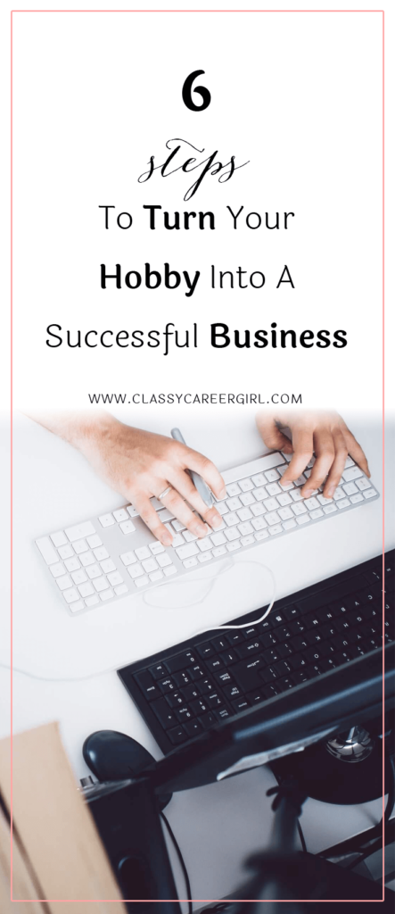 6 Steps To Turn Your Hobby Into A Successful Business