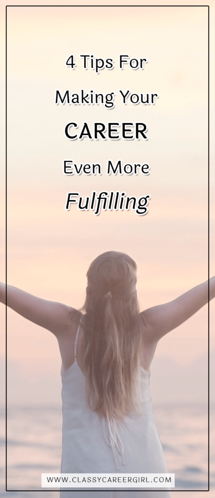 4 Tips For Making Your Career Even More Fulfilling