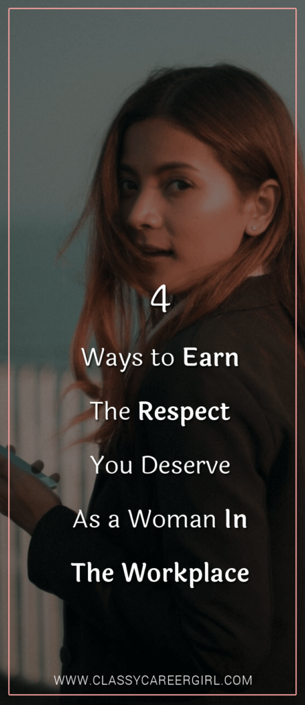 4 Ways to Earn The Respect You Deserve As a Woman In The Workplace