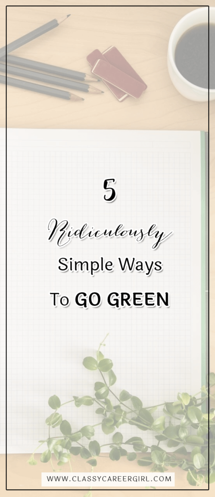 5 Ridiculously Simple Ways To Go Green