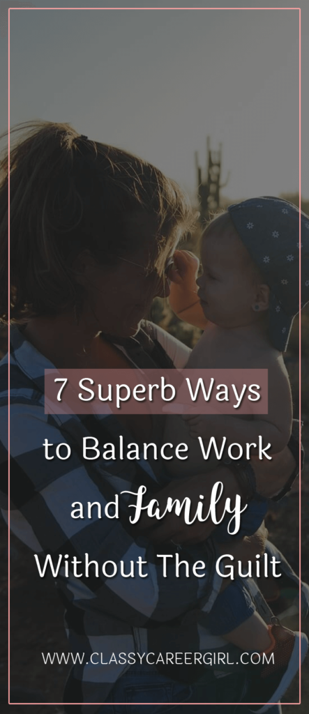 7 Superb Ways to Balance Work and Family Without The Guilt
