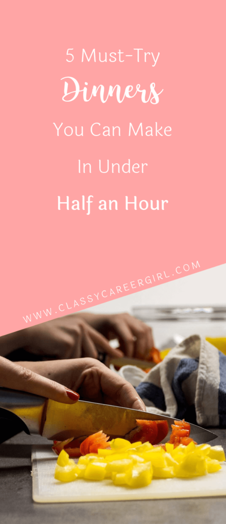 5 Must-Try Dinners You Can Make In Under Half an Hour