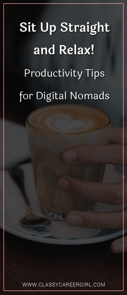Sit Up Straight and Relax Productivity Tips for Digital Nomads