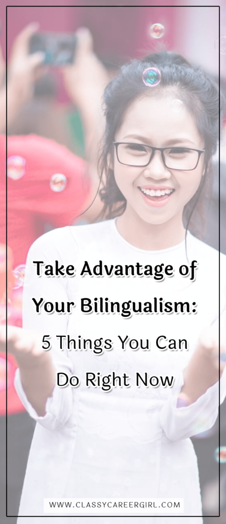 Take Advantage of Your Bilingualism - 5 Things You Can Do Right Now