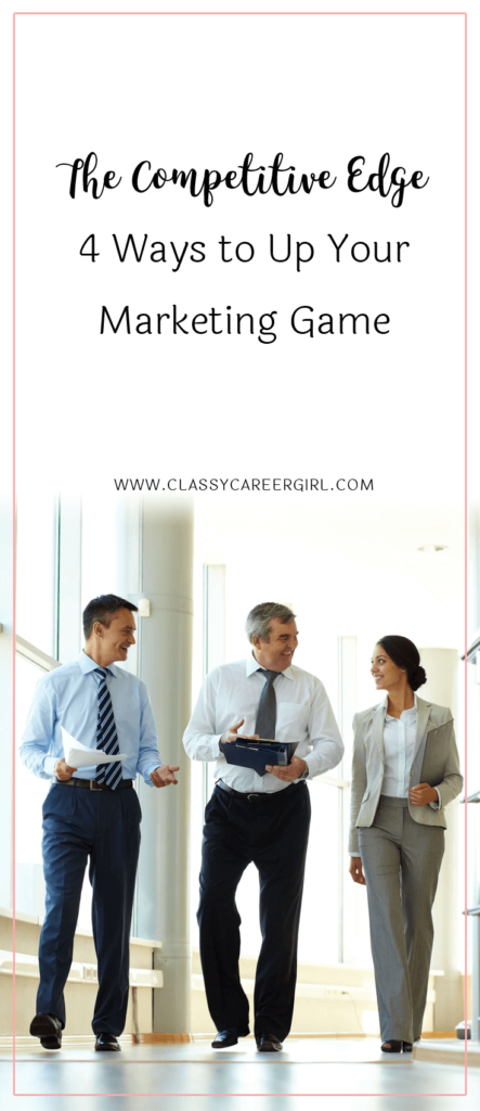 The Competitive Edge - 4 Ways to Up Your Marketing Game