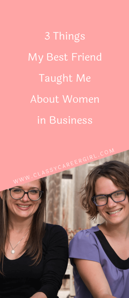 3 Things My Best Friend Taught Me About Women in Business