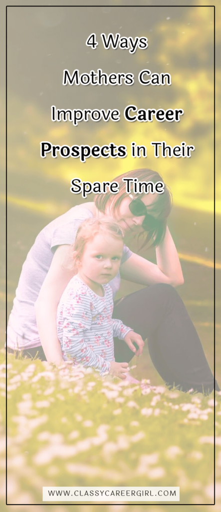 4 Ways Mothers Can Improve Career Prospects in Their Spare Time
