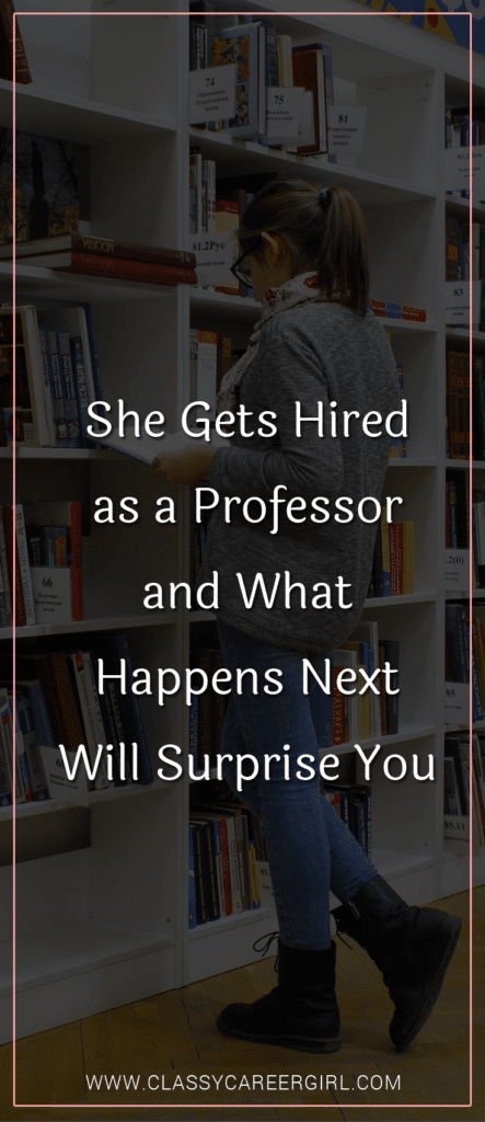 She Gets Hired as a Professor and What Happens Next Will Surprise You