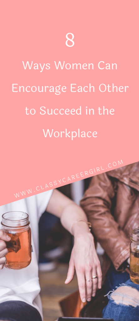 8 Ways Women Can Encourage Each Other to Succeed in the Workplace