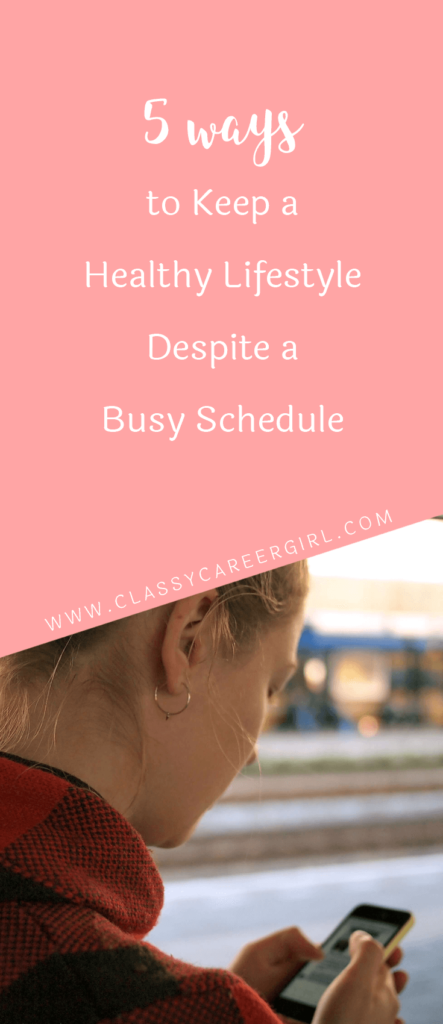 5 Ways to Keep a Healthy Lifestyle Despite a Busy Schedule
