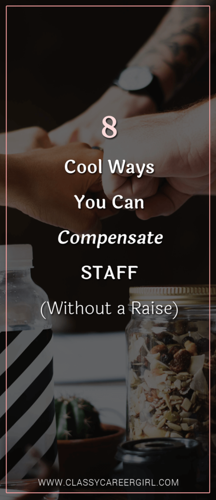 8 Cool Ways You Can Compensate Staff (Without a Raise)