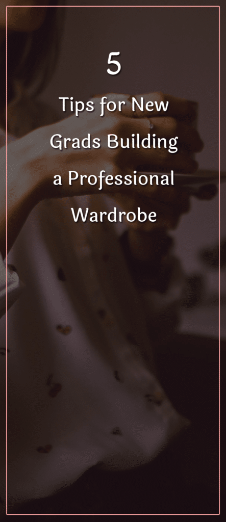 5 Tips for New Grads Building a Professional Wardrobe (1)