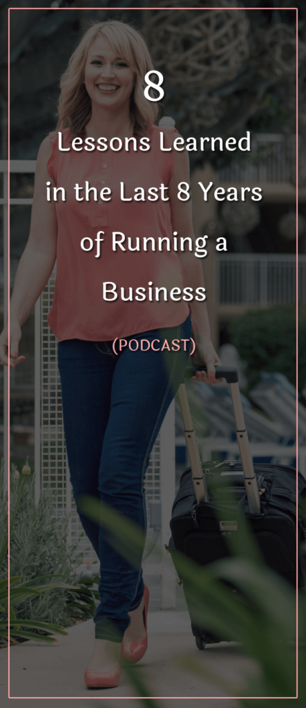 8 Lessons Learned in the Last 8 Years of Running a Business (PODCAST)