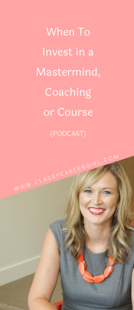 When To Invest in a Mastermind, Coaching or Course (PODCAST) (1)