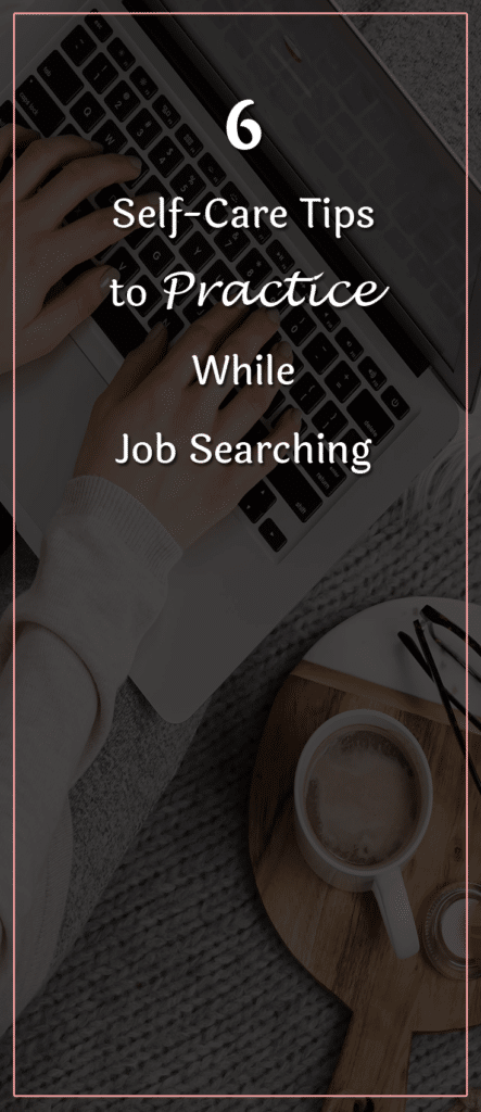 6 Self Care Tips To Practice While Job Searching