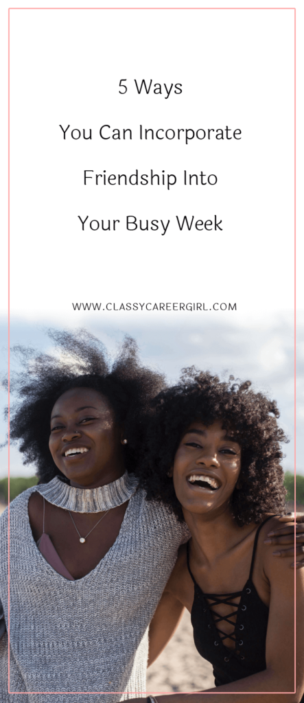 5 Ways You Can Incorporate Friendship Into Your Busy Week (1)