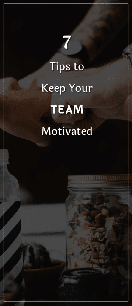 7 Tips to Keep Your Team Motivated (1)