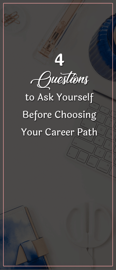 4 Questions to Ask Yourself Before Choosing Your Career Path (1)