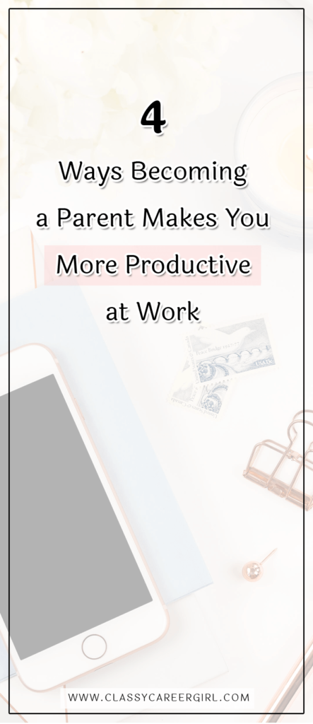 4 Ways Becoming a Parent Makes You More Productive at Work (1)