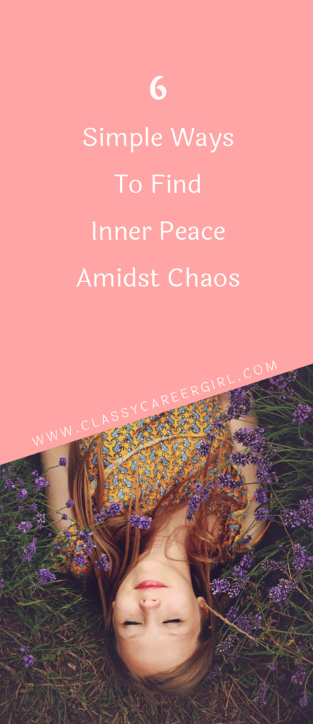 6 Simple Ways To Find Inner Peace Amidst Chaos (1)